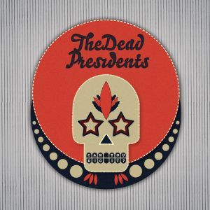 The Dead Presidents   Can You Dig It? | Review The Dead Presidents 300x300