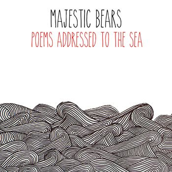 Majestic Bears – Poems Addressed to the Sea EP | Review