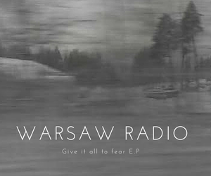 Warsaw Radio – Give it All to Fear EP   Review