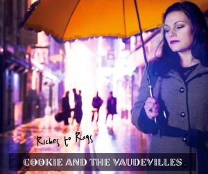 Cookie And The Vaudevilles – Riches to Rags