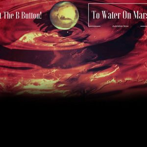 Hit The B Button! – To Water On Mars