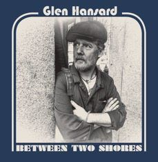 Glen Hansard – Between Two Shores