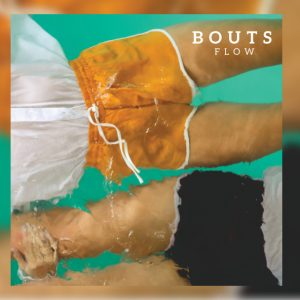 Bouts – Flow