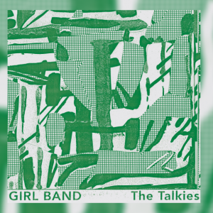Girl Band – The Talkies | Review