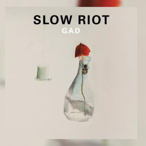 Slow Riot – G.A.D.