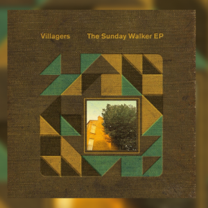 Villagers – The Sunday Walker EP